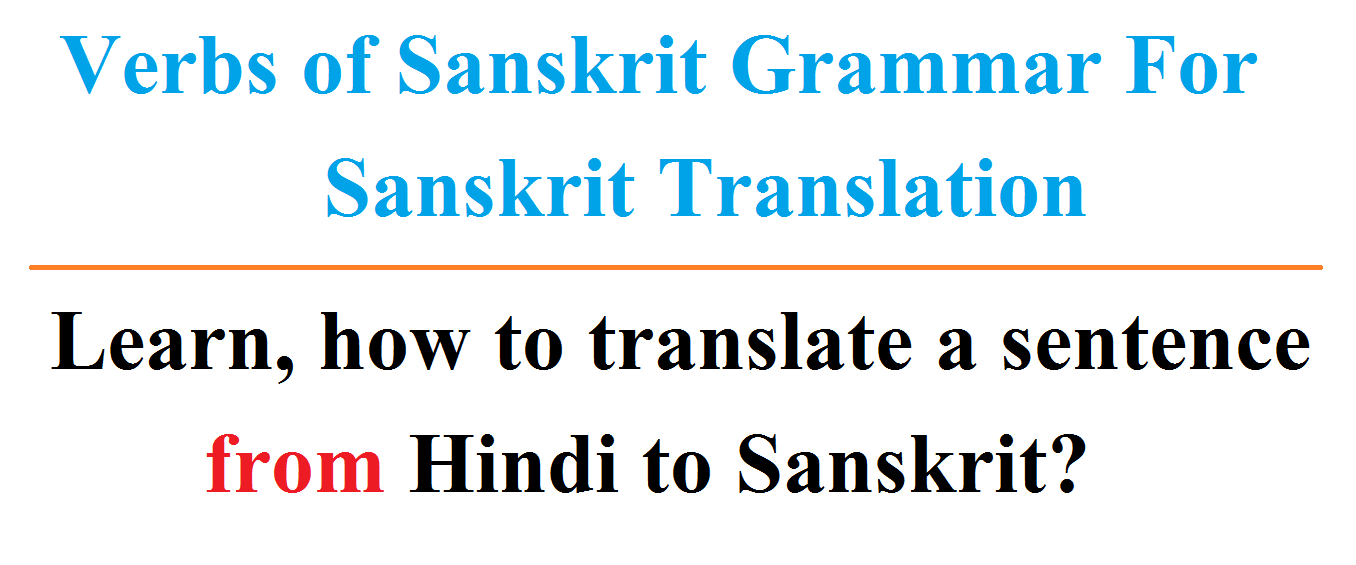 Verbs of Sanskrit Grammar For Sanskrit Translation