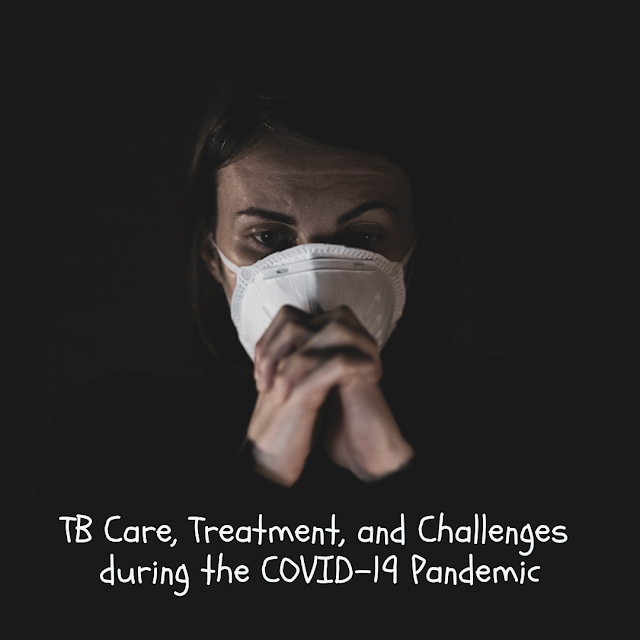 TB Care, Treatment, and Challenges during the COVID-19 Pandemic