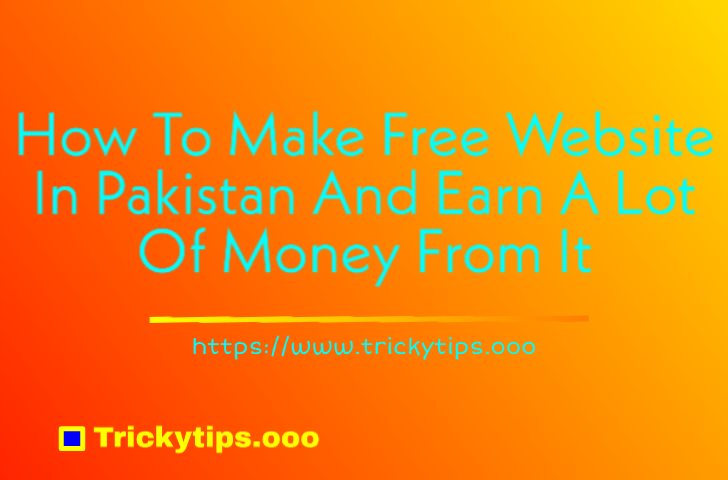 How To Make A Free Website In Pakistan And Earn A Lot Of Money  From It [Urdu]