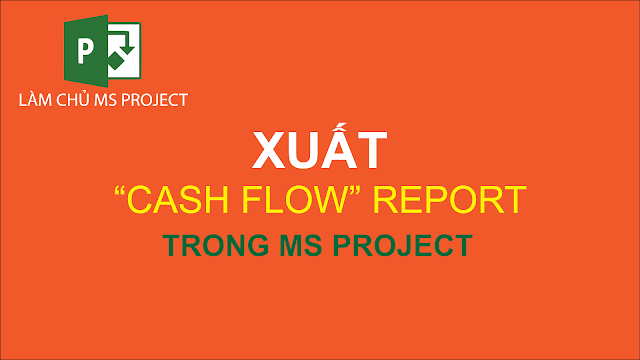 Xuất Cash Flow report trong Ms Project