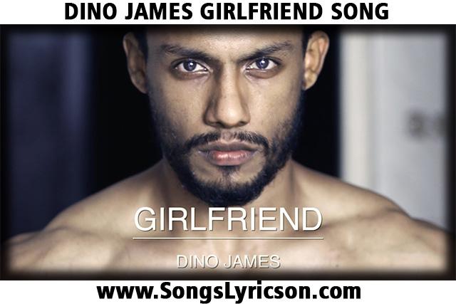 डिनो जेम्स गर्लफ्रेंड लिरिक्स हिंदी DINO JAMES GIRLFRIEND SONG HINDI