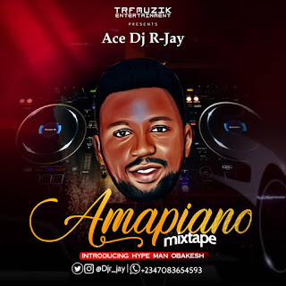 [DJ MIX] Ace Dj R-Jay Vs Hypeman Obakesh - Amapiano Mixtape