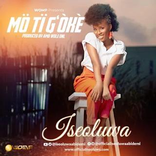 Mo Ti G' Oke - Iseoluwa Lyrics