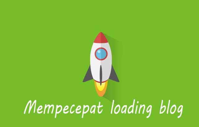 Cara Efektif Mempercepat Loading Blog
