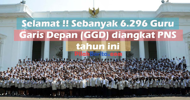 SELAMAT !! PRESIDEN JOKOWI SETUJUI 6.296 GURU GARIS DEPAN (GGD) DIANGKAT PNS TAHUN INI