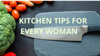 KITCHEN TIPS FOR EVERY WOMAN