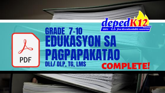 GRADE 7-10 Edukasyon sa Pagpapakatao (EsP) DLP/DLL, CG, TG