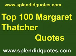 Top 100 Margaret Thatcher Quotes