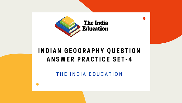 Indian Geography Question Answer Practice Set-4