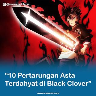 10 Pertarungan Asta Terdahyat di Black Clover