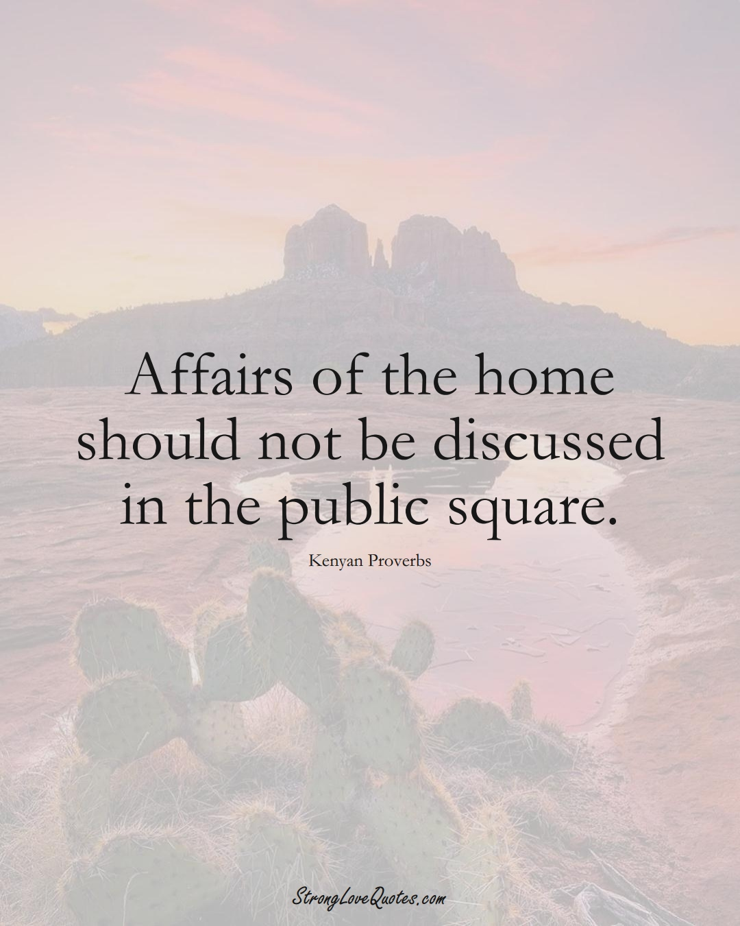 Affairs of the home should not be discussed in the public square. (Kenyan Sayings);  #AfricanSayings