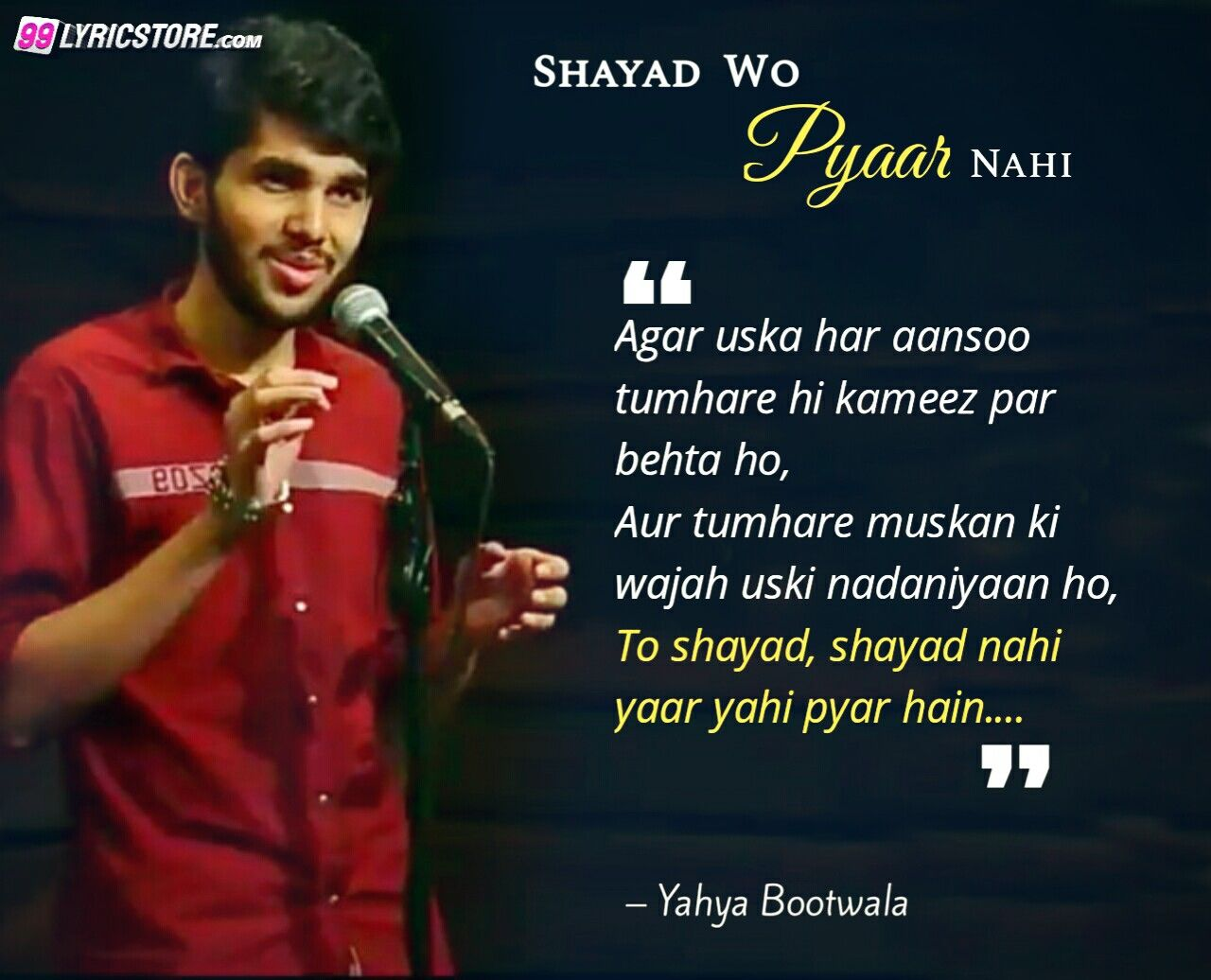 This is a beautiful and heart touching poem 'Shayad Wo Pyar Nahi', which 'Yahya Bootwala' presented very beautifully and also written. So far 13 million people have view this poem in the Spill Poetry channel of the YOU TUBE.