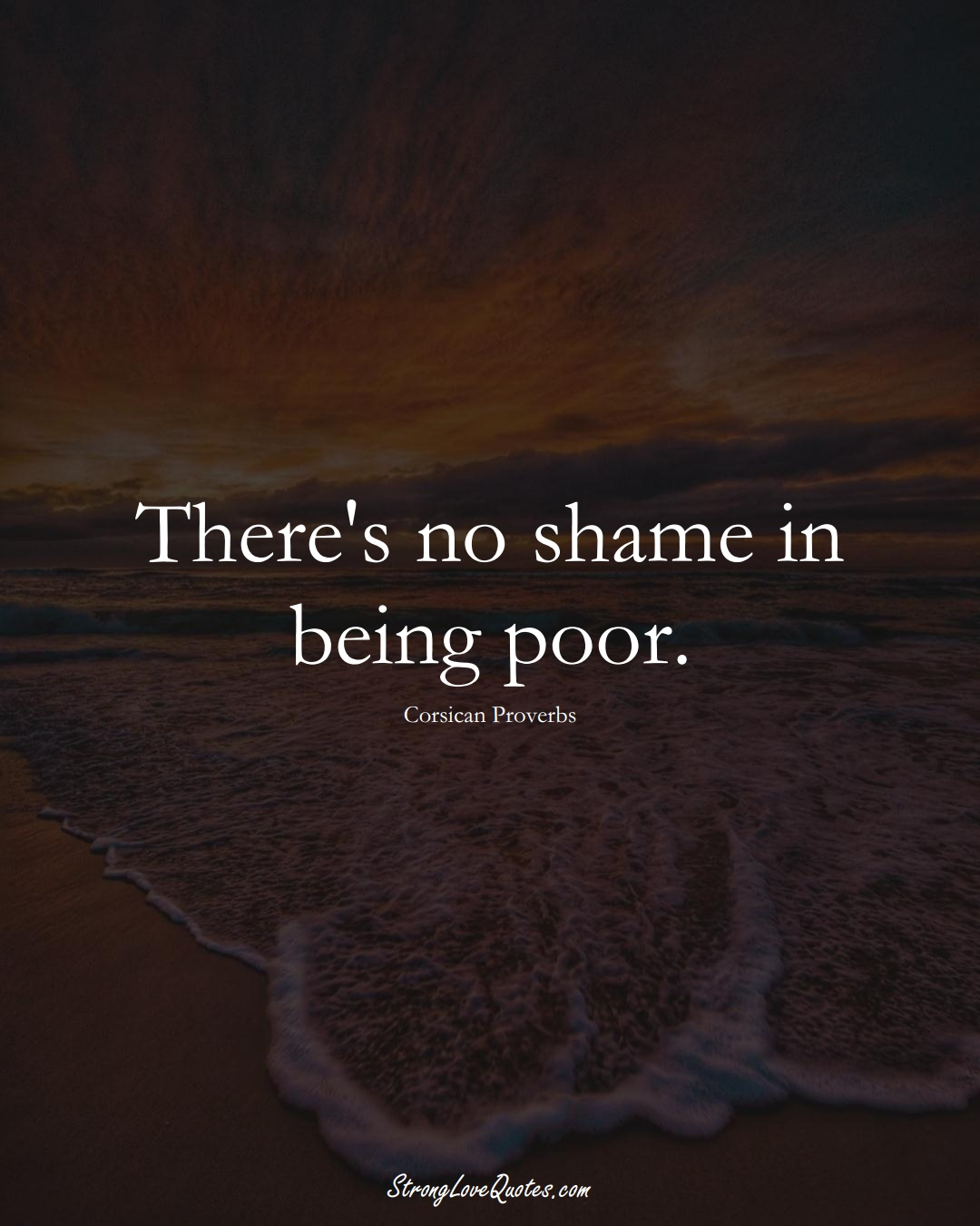 There's no shame in being poor. (Corsican Sayings);  #EuropeanSayings