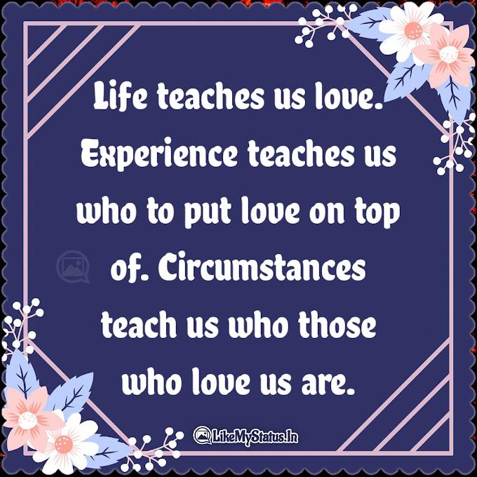 Life teaches us love