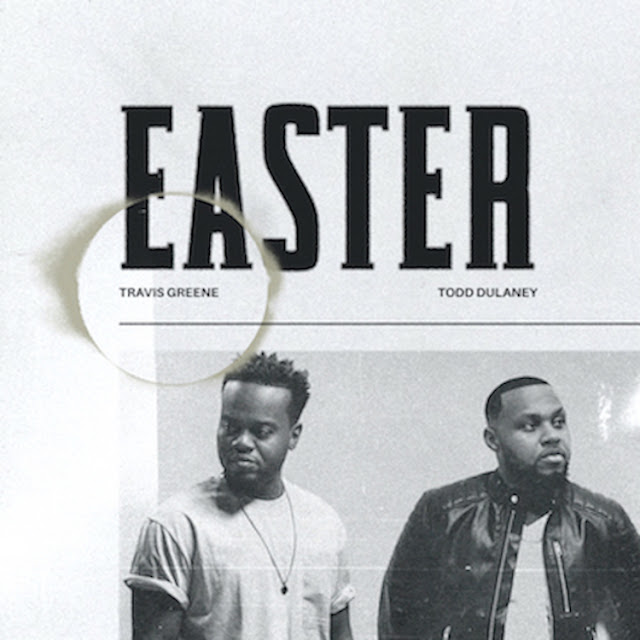 Audio: Travis Greene Ft. Todd Dulaney - Easter