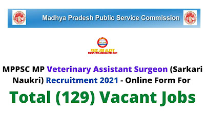 Free Job Alert: MPPSC MP Veterinary Assistant Surgeon (Sarkari Naukri) Recruitment 2021 - Online Form For Total (129) Vacant Jobs
