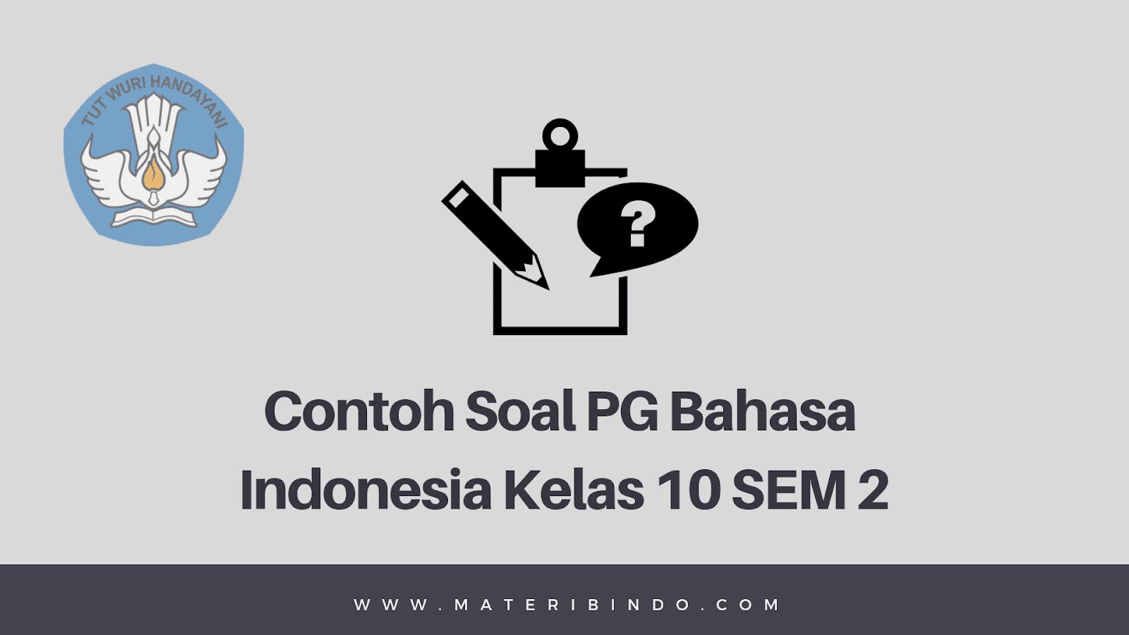 100 Contoh Soal Pg Bahasa Indonesia Kelas 10 Sem 2 Sma Smk Dan Jawabannya