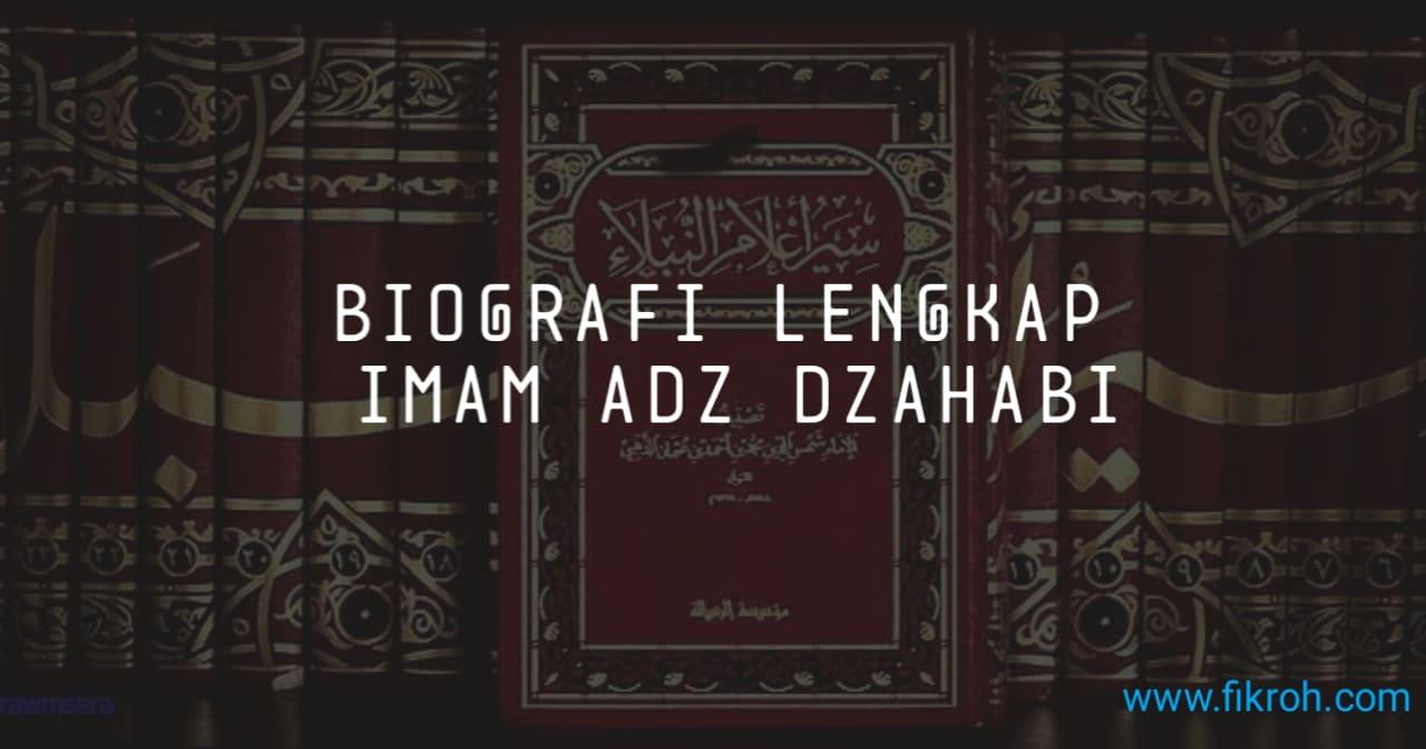 Biografi Imam Adz-Dzahabi, Keilmuan dan Kedudukan yang Mengagumkan