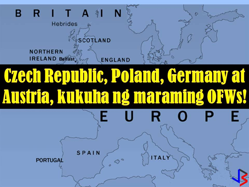 "Another four countries in Europe will soon to hire Filipino workers and possibly be the next destination for Overseas Filipino Workers (OFWs). According to reports, there is great demand for Filipino workers in Czech Republic, Poland, Germany, and Austria.  Some representatives of Philippine Association of Service Exporters Inc. (PASEI) will go to the aforementioned four countries in Europe to discuss the possible opportunities for OFWs. Four countries primarily need healthcare professionals such as nurses and caregivers according to PASEI President Elsa Villa. She added they have an aging society where special care is needed.  Villa said infrastructure project in Poland needs a lot of carpenters and construction workers. ""They have many craftsmen who are skilled but they tend to leave the country. There are no workers for many projects in Poland,"" Villa said. On the other hand, Czech Republic is in need of IT professionals and transportation experts.  With this PASEI is hoping for a positive outcome of their talks with representatives of four European countries.  Bernard Olalia, the administrator of the Philippine Overseas Employment Administration (POEA), said that there must be a bilateral agreement between the Philippines and the said countries if there are a large-scale deployment of OFWs. This is to ensure the safety of Filipinos in the above-mentioned countries. It is earlier reported that more than 300 skilled workers are now needed in Prague, capital of Czech Republic, for the next three months. According to Abs-Cbn Report, applicants are not required to have college degrees and only need to have basic knowledge of electronics, information technology, and other related technical jobs. Prague is looking to hire 1,000 Filipinos by the end of 2018."