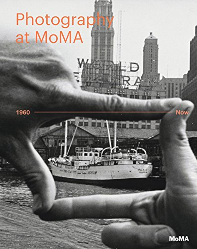 Photography at MoMA  1960 to Now by Quentin Bajac and Lucy Gallun