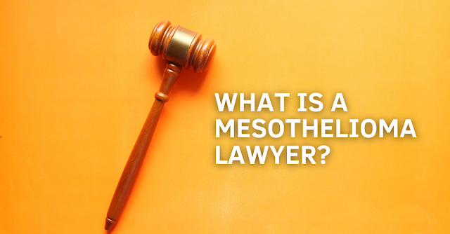 Why Should You Hire a Mesothelioma Lawyer?