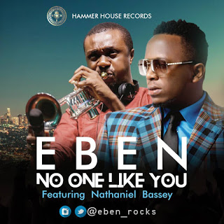 Eben – No One Like You (feat Nathaniel Bassey) | @eben_rocks @nathanielblow