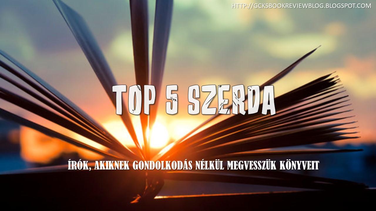 TOP 5 Szerda - Írók, akiknek gondolkodás nélkül megvesszük könyveit