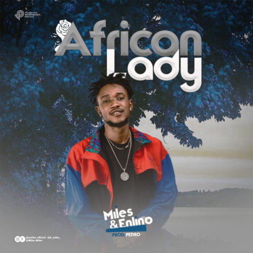 [Music] Miles – African Lady Ft. Enlino