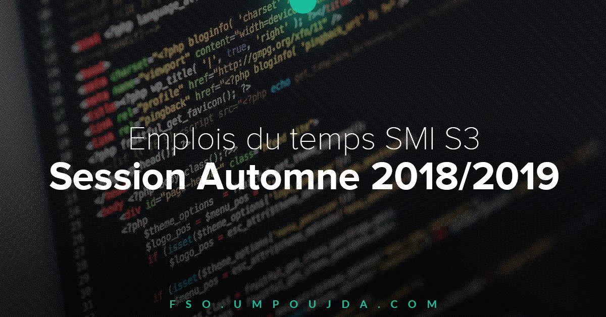 SMI S3 : Emplois du temps Session Automne 2018/2019