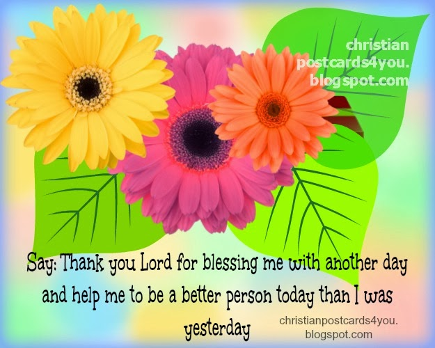 Thank you Lord for blessing me with a New Day. Free christian cards for facebook friends, nice christian quotes.  Free images for christians or non christians. Greetings, good morning.