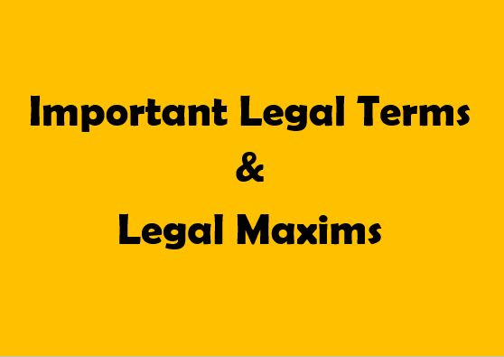 Important Essential Legal Terms and Legal Maxims