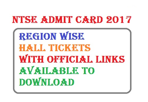 Region Wise List of  NTSE Admit Card 2017 Available Hall Tickets