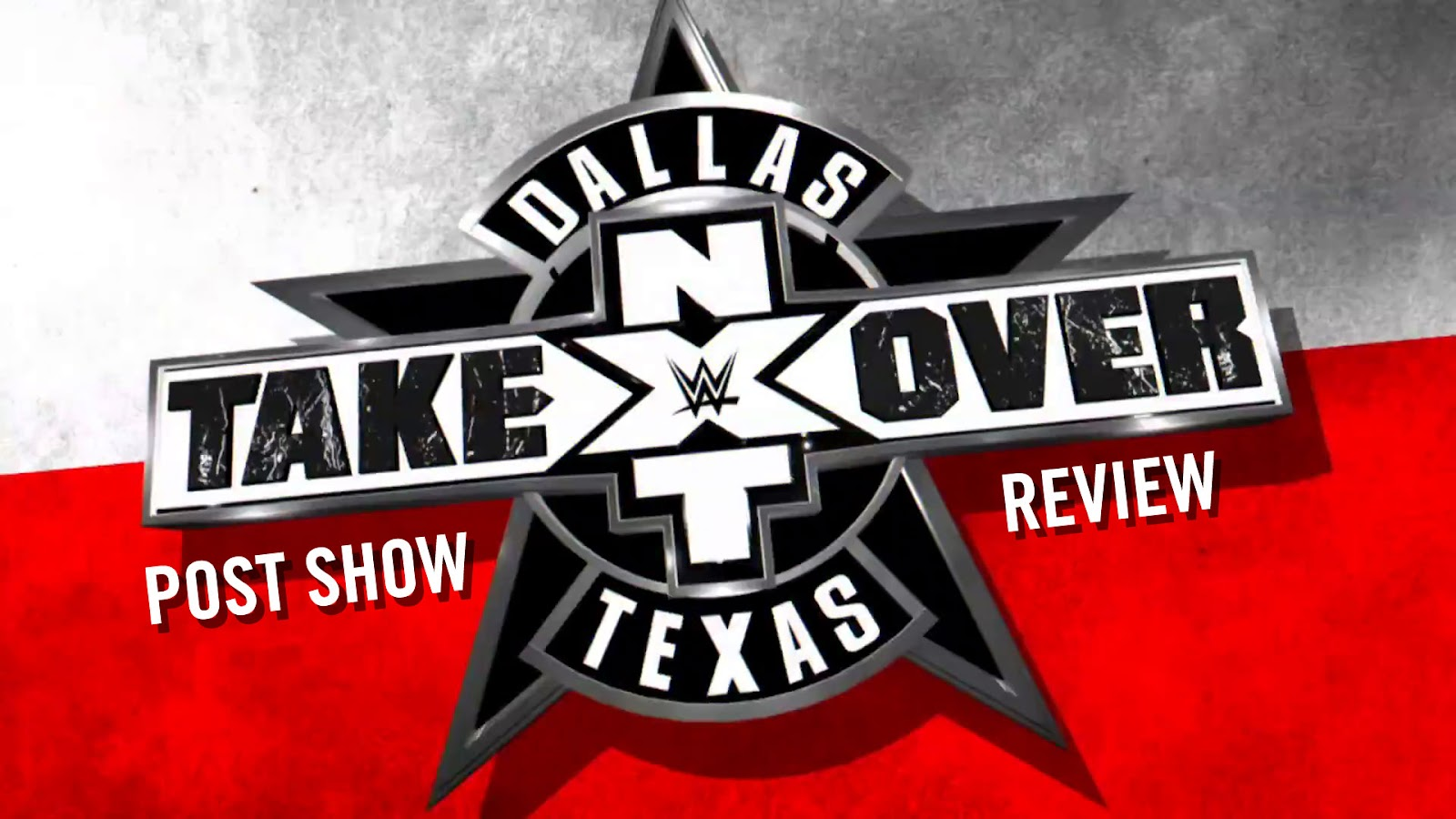WWE NXT TakeOver: Dallas 2016 Recap and Review Podcast