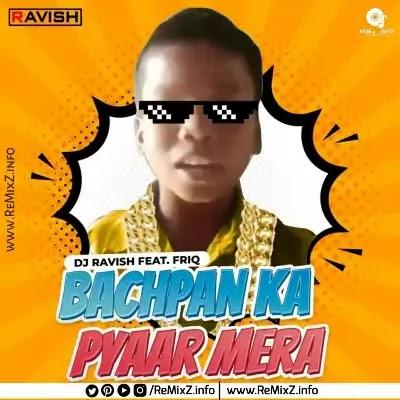 Bachpan Ka Pyaar (Remix) - DJ Ravish Feat. Friq