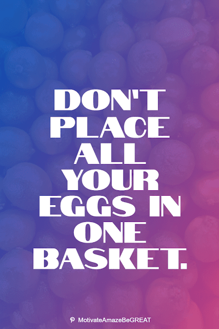 """Wise Old Sayings And Proverbs: """"Don't place all your eggs in one basket."""""""