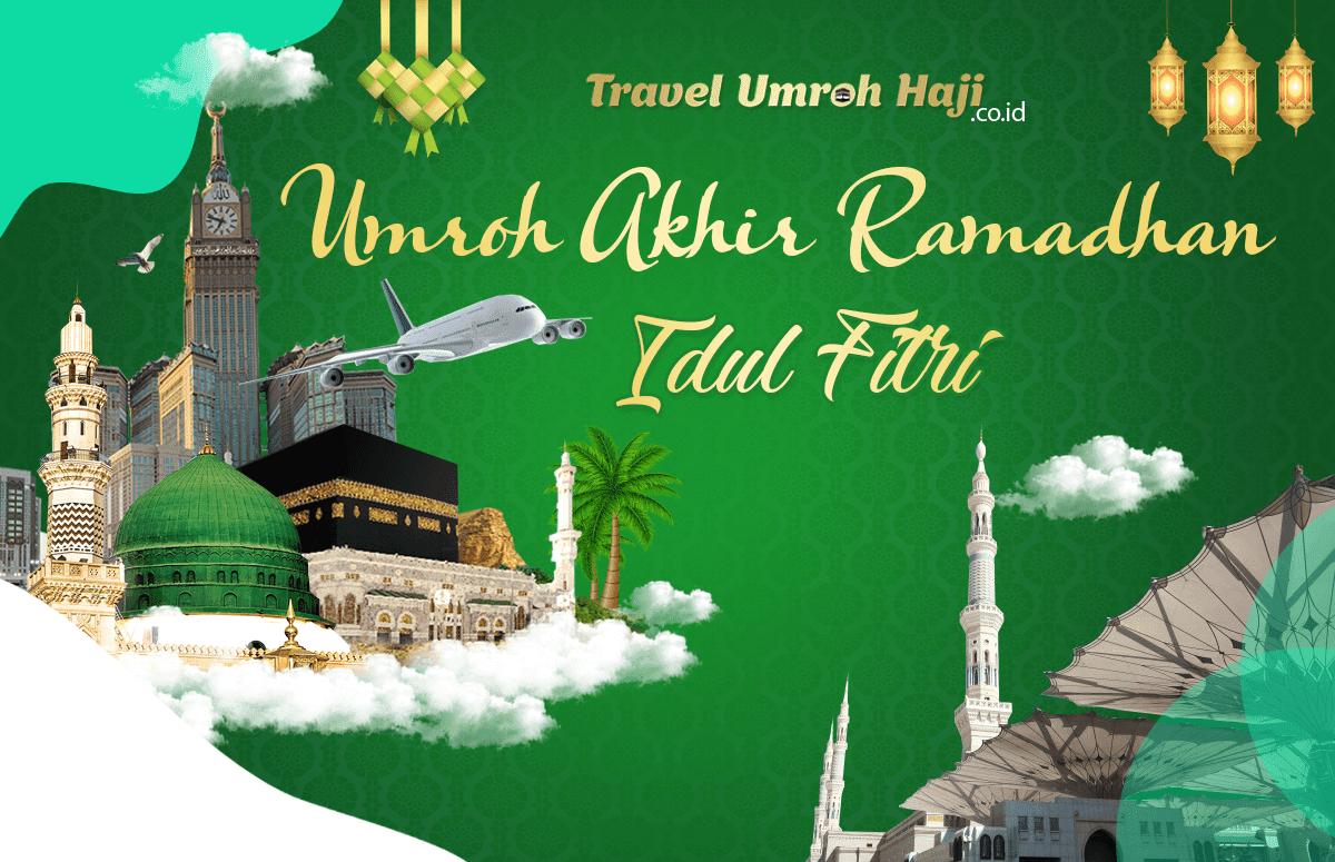 Paket Umroh Biaya Murah Jadwal Akhir Bulan Ramadhan - Idul Fitri 2022