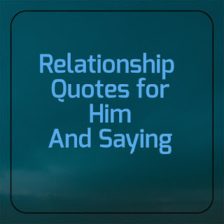 Relationship quotes for him and saying