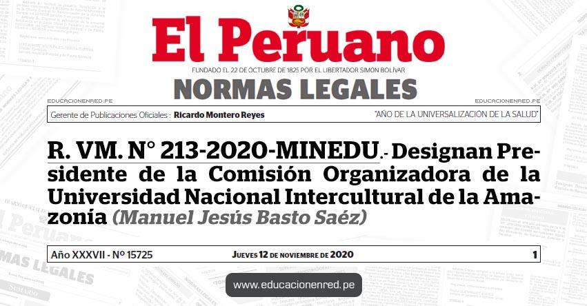 R. VM. N° 213-2020-MINEDU.- Designan Presidente de la Comisión Organizadora de la Universidad Nacional Intercultural de la Amazonía (Manuel Jesús Basto Saéz)