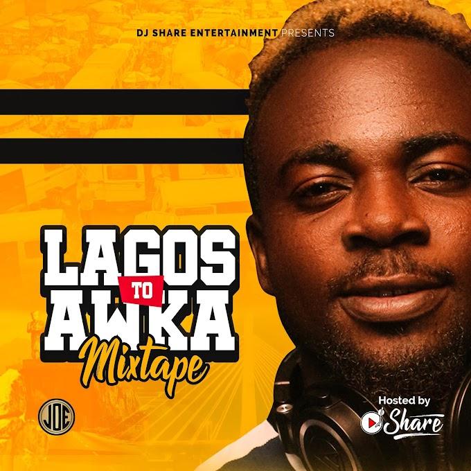 MIXTAPE: DJ SHARE – LAGOS TO AWKA MIXTAPE