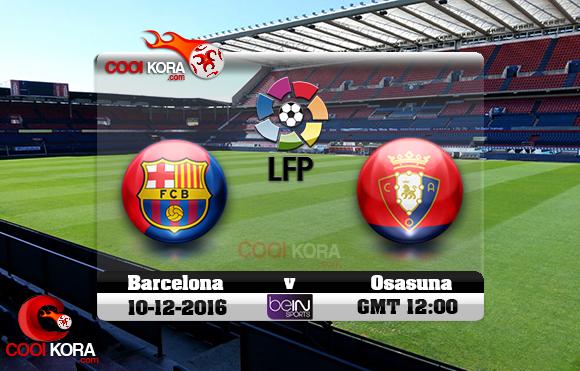 مشاهدة مباراة أوساسونا وبرشلونة اليوم 10-12-2016 في الدوري الأسباني