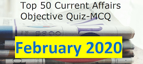 Top 50 Monthly Current Affairs Objective Quiz-MCQ of February 2020