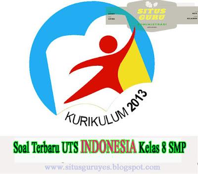 Download Soal Terbaru UTS BAHASA INDONESIA Kelas 8 SMP Semester 1 K13