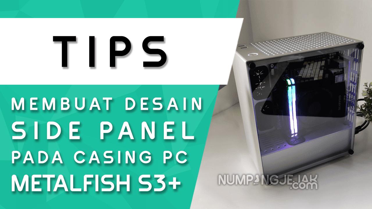 Gratis Desain Side Panel Casing Mini PC Metalfish S3 Plus Pengganti Kaca