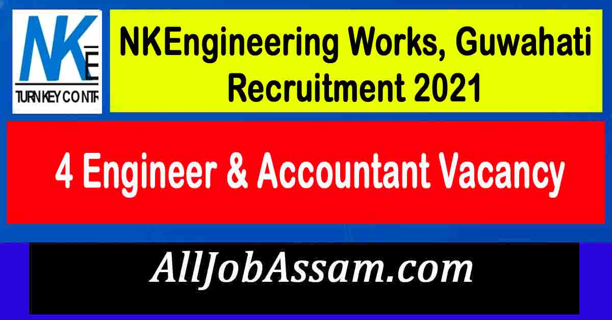 NKEngineering Works, Guwahati Recruitment 2021
