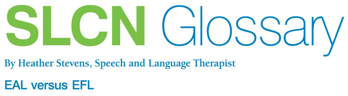 SLCN Glossary - EAL versus EFL