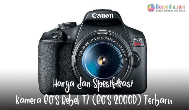 Harga dan Spesifikasi Kamera EOS Rebel T7 (EOS 2000D) Terbaru
