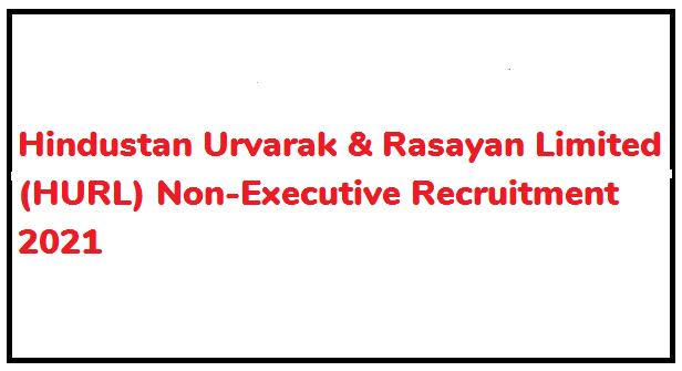 Hindustan Urvarak & Rasayan Limited (HURL) Non-Executive Recruitment 2021