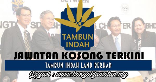 Jawatan Kosong 2017 di Tambun Indah Land Berhad www.banyakjawatan.my