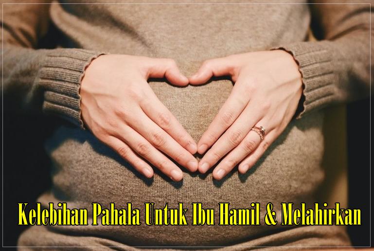Pahala Kelebihan Ibu Melahirkan Dalam Islam