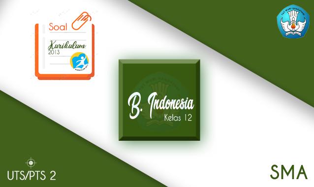 Soal dan Jawaban UTS Bahasa Indonesia SMA Kelas 12 Semester 2